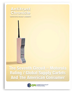 Antitrust Chronicle THE SEVENTH CIRCUIT – MOTOROLA RULING / GLOBAL SUPPLY CARTELS AND THE AMERICAN CONSUMER January II 2015